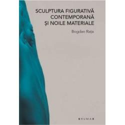 Sculptura fi gurativă contemporană și noile materiale - Bogdan Rața