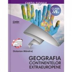 Caietul elevului clasa a VII-a. Geografia continentelor extraeuropene - Octavian Mandrut