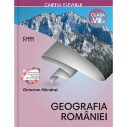 Caietul elevului clasa a VIII-a. Geografia Romaniei - Octavian Mandrut