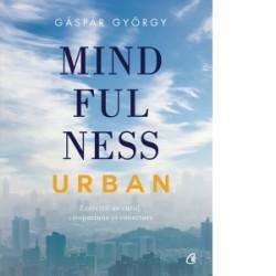 Mindfulness urban. Exercitii de curaj, compasiune si conectare - Gaspar Gyorgy