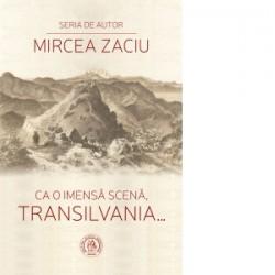 Ca o imensa scena, Transilvania... - Mircea Zaciu