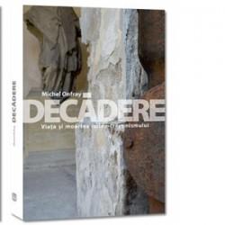 Decadere. Viata si moartea iudeo-crestinismului - Michel Onfray