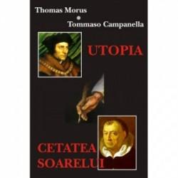 Utopia. Cetatea Soarelui - Thomas Morus, Tommaso Campanella