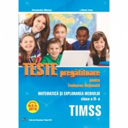 Teste pregatitoare pentru Evaluarea Nationala. TIMSS. Matematica si explorarea mediului pentru clasa a II-a - Alexandra Manea,