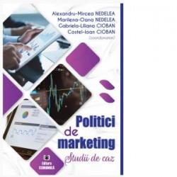 Politici de marketing. Studii de caz - Marilena-Oana Nedelea, Alexandru-Mircea Nedelea