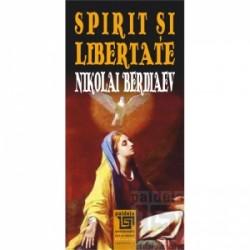 Spirit si libertate. Incercare de filosofie crestina - Nikolai Berdiaev