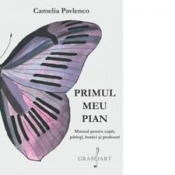 Primul meu Pian. Manual pentru copii, parinti, bunici si profesori - Camelia Pavlenco