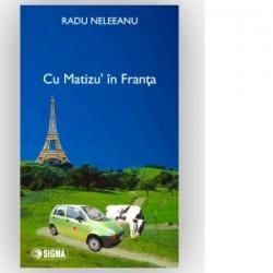 Cu Matizu in Franta - Radu Neleeanu