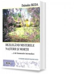 Dezlegand misterele nasterii si mortii si ale fenomenelor intermediare. O viziune budista asupra vietii - Daisaku Ikeda