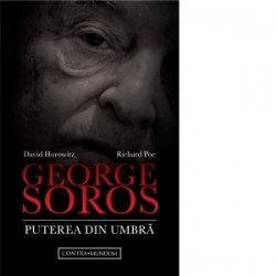 George Soros. Puterea din umbra - Richard Poe, David Horowitz