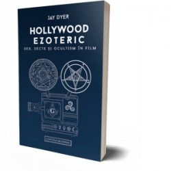 Hollywood ezoteric. Sex, secte si ocultism in film - Jay Dyer
