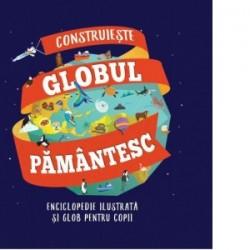 Construieste Globul pamantesc. Enciclopedie ilustrata si glob pentru copii -