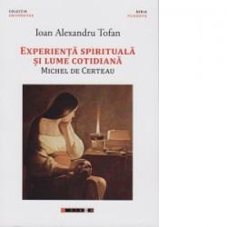 Experienta spirituala si lume cotidiana. Mitchel de Certeau - Ioan Alexandru Tofan
