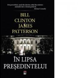 In lipsa presedintelui [Precomanda] - Bill Clinton, James Patterson