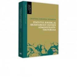 Statutul juridic al secretarului unitatii administrativ-teritoriale - Cristina Cornelia Feurdean