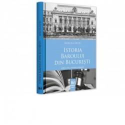 Istoria Baroului din Bucuresti. Editia a II-a, revazuta si adaugita - MIRCEA DUTU