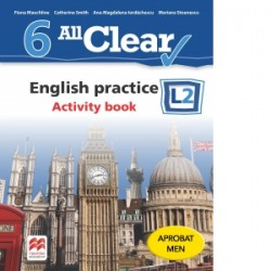 All Clear. English practice L2. Activity Book. Auxiliar pentru clasa a VI-a - Fiona Mauchline, Ana-Magdalena Iordachescu, Cathe