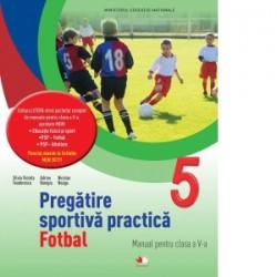 Pregatire sportiva practica. Fotbal. Manual pentru clasa a V-a (contine CD) - Nicolae Neagu, Silvia Violeta Teodorescu, Adrian