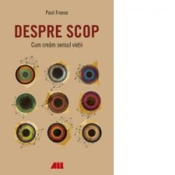 Despre scop. Cum cream sensul vietii - Paul Froese