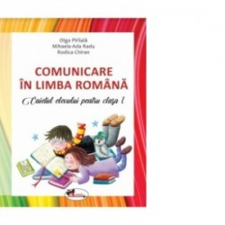 Comunicare in limba romana. Caietul elevului pentru clasa I - Rodica Chiran, Olga Piriiala, Mihaela Ada Radu