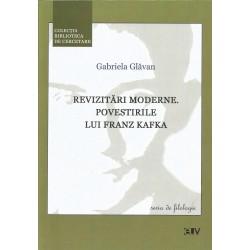 Revizitari moderne. Povestirile lui Franz Kafka - Gabriela Glavan