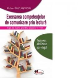 Exersarea competentelor de comunicare prin lectura. Fise de lucru pentru clasele V-VIII - Petru Bucurenciu