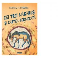 Cei trei magarusi și cartea fermecata - Gabriel H. Decuble