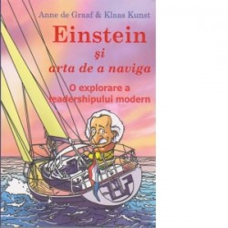 Einstein si arta de a naviga. O explorare a leadershipului modern - Anne de Graaf, Klaas Kunst