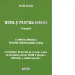 Teoria si practica nursing. Volumul II. 40 de planuri de ingrijire asociate diagnosticelor clinice - Vasile Baghiu