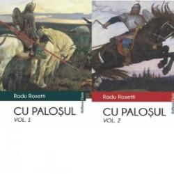 Cu palosul (2 volume) - Radu Rosetti