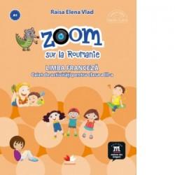 Zoom sur la Roumanie. Limba franceza. Caiet de activitati pentru clasa a III-a - Raisa Elena Vlad