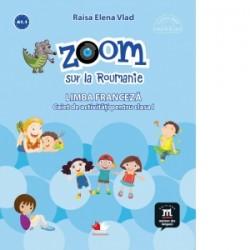 Zoom sur la Roumanie. Limba franceza. Caiet de activitati pentru clasa I - Raisa Elena Vlad