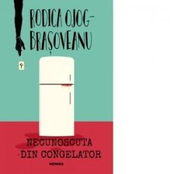 Necunoscuta din congelator - Rodica Ojog Brasoveanu