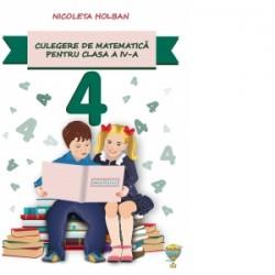 Culegere de matematica pentru clasa a IV-a - Nicoleta Holban