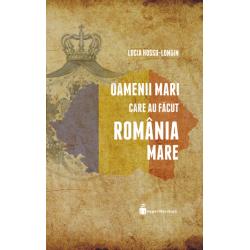 Oameni mari care au facut Romania Mare - Lucia Hossu-Longin