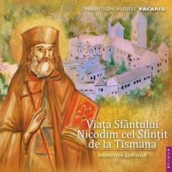 Viaţa Cuviosului Nicodim cel Sfinţit de la Tismana povestită copiilor - Preot Ion-Viorel Văcariu