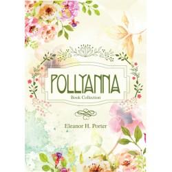 Pollyanna. Taina multumirii Ediţie de colecţie - Eleanor H. Porter