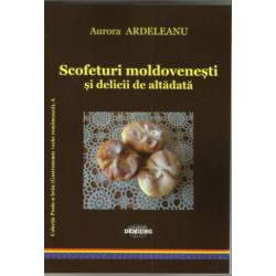 Scofeturi moldovenești și delicii de altădată (Colecţia Poale-n brâu, vol. 4) - Aurora Ardeleanu