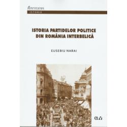 Istoria partidelor politice din România interbelică - Eusebiu Narai