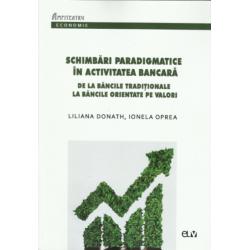 Schimbări paradigmatice în activitatea bancară - Liliana Donath, Ionela Oprea