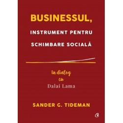 Businessul, instrument pentru schimbare sociala. In dialog cu Dalai Lama - Sander G. Tideman