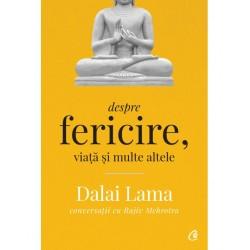 Despre fericire, viata si multe altele. Conversatii cu Rajiv Mehrotra - Dalai Lama