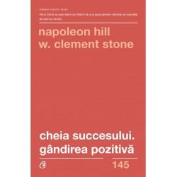 Cheia succesului. Gandirea pozitiva -Napoleon Hill, W. Clement Stone