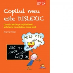 Copilul meu este dislexic. Cum sa-i ajutam pe copiii dislexici sa infrunte cu seninatate lumea scolii