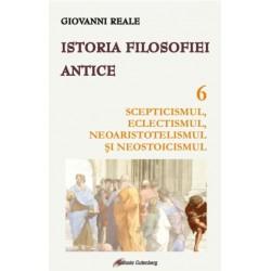 Istoria filosofiei antice - vol. 6: Scepticismul, eclectismul, neoaristotelismul şi neostoicismul - Giovanni Reale