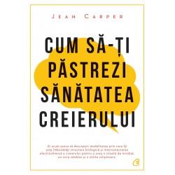 Cum sa-ti pastrezi sanatatea creierului - Jean Carper