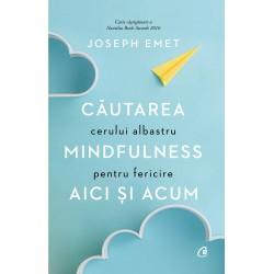 Căutarea cerului albastru: Mindfulness pentru fericire aici și acum - Joseph Emet