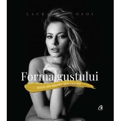 Forma gustului: retete din interior spre exterior - Laura Cosoi