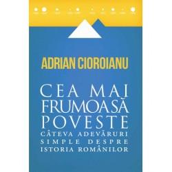 Cea mai frumoasă poveste. Vol. I - Adrian Cioroianu