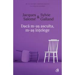 Dacă m-aș asculta, m-aș înțelege - Jacques Salomé, Sylvie Galland